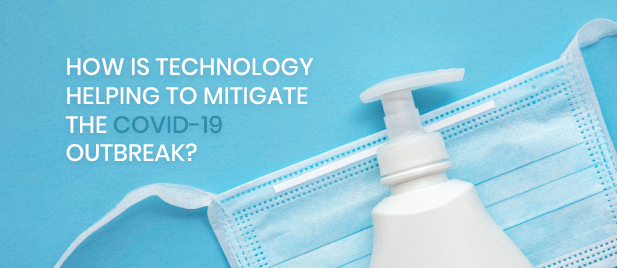 How Is Technology Helping To Mitigate The COVID-19 Outbreak?