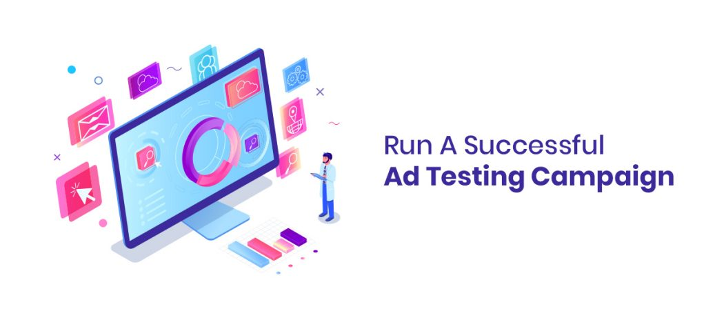 Steps to Run A Successful Ad Testing Campaign